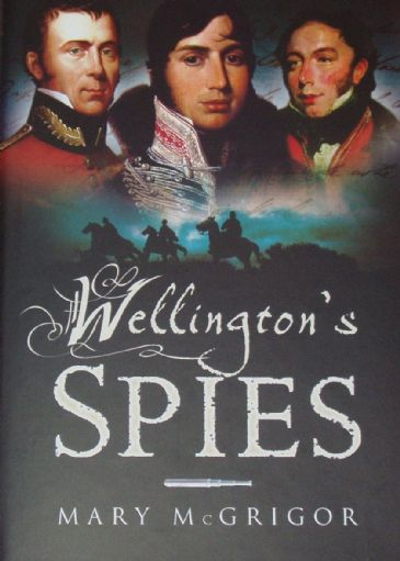 Wellington's Spies, by Mary McGrigor